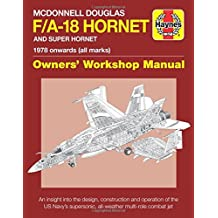McDonnell Douglas F/A-18 Hornet and Super Hornet: An Insight into the Design, Construction and Operation of the US Navy's Supersonic, All-Weather Multi-Role Combat Jet (Haynes Owners' Workshop Manual)