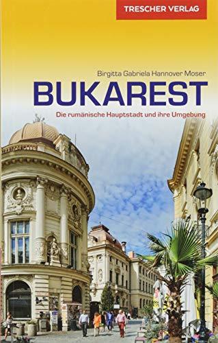 Reiseführer Bukarest: Die rumänische Hauptstadt und ihre Umgebung (Trescher-Reihe Reisen) -