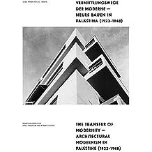 Vermittlungswege der Moderne - Neues Bauen in Palästina 1923-1948: The Transfer of Modernity ― Architectural Modernism in Palestine 1923–1948