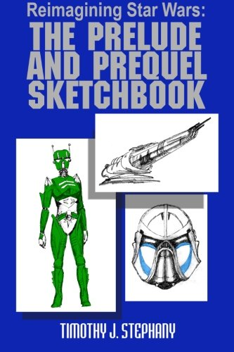 Reimagining Star Wars: The Prelude and Prequel Sketchbook