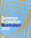 Summer Exhibition Illustrated 2012: A Selection from the 244th Summer Exhibition