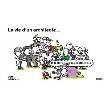 La Vie D'un Architecte - Et De Tout Ce Qu'il Laisse Derrière Lui