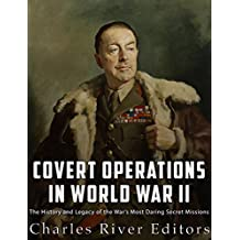Covert Operations in World War II: The History and Legacy of the War's Most Daring Secret Missions (English Edition)