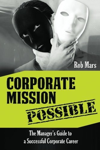 Corporate Mission Possible: The Manager's Guide to a Successful Corporate Career por Rob Mars