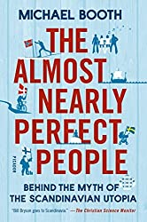 The Almost Nearly Perfect People: Behind the Myth of the Scandinavian Utopia by Michael Booth (2015-01-27)