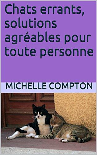 Couverture du livre Chats errants, solutions agréables pour toutes personnes (Chats, solutions aux soucis de voisinage, santé, comportement, tout ! t. 5)
