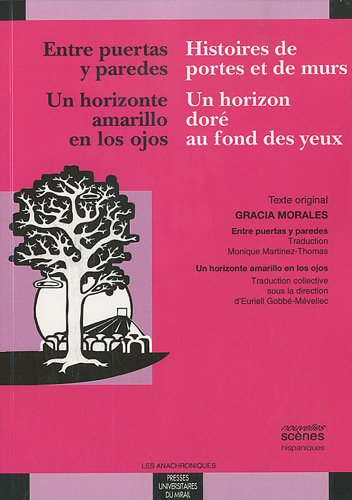 Entre puertas y paredes / Histoires de portes et de murs ; Un horizonte amarillo en los ojos / Un horizon doré au fond des yeux : Edition bilingue français-espagnol