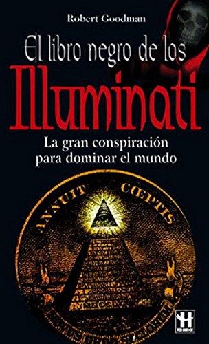 Descargar Libro Libro negro de los illuminati, el: La gran conspiración para dominar el mundo, (Alternativas -Salud Natural) de Robert Goodman