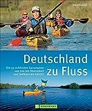 Kanutouren Deutschland zu Fluss: Die 50 schönsten Kanurouten von List bis Oberstdorf und Selfkant bis Görlitz; ein Flusswanderbuch für Deutschlands Flüsse