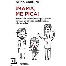 Mamá, me pica: Manual De Supervivencia Para Padres Novatos En Alergias E Intolerancias Alimentarias