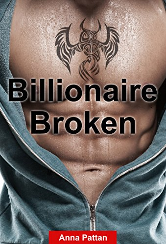 Erotic Literature New Adult Billionaire Romance: Billionaire Broken: (Contemporary Romance Sex Stories SPECIAL STORY INCLUDED) (Billionaires New Adult Forbidden Love Alpha)