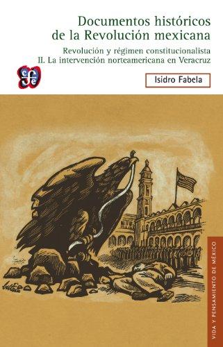 Revolución y régimen constitucionalista, II. La intervención norteamericana en Veracruz: 2 (Documentos históricos de la Revolución mexicana) por Isidro Fabela