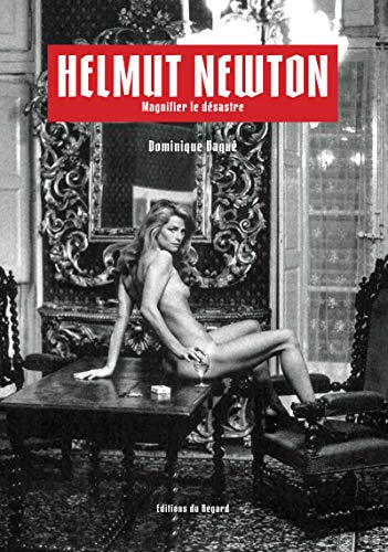 Helmut Newton - Magnifier le désastre par Dominique Baque