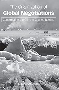 The Organization of Global Negotiations: Constructing the Climate Change Regime di [Depledge, Joanna]