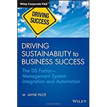 Driving Sustainability to Business Success: The DS Factor Management System Integration and Automation (Wiley Corporate F&A) by M. Jayne Pilot (2014-12-26)