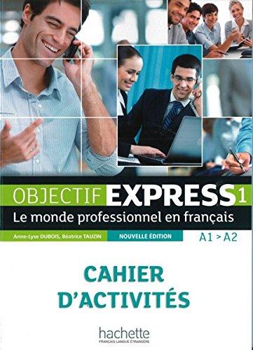Objectif Express 1 – Nouvelle édition: Le monde professionnel en français / Cahier d'activités (Objectif Express - Nouvelle édition)