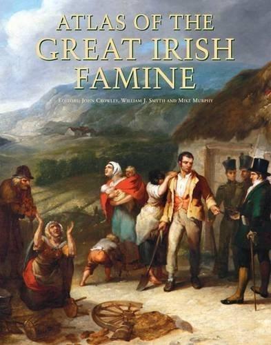 Atlas of the Great Irish Famine by John Crowley, William J Smyth, Mike Murphy (2012)