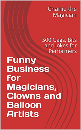 Funny Business for Magicians, Clowns and Balloon Artists: 500 Gags, Bits and Jokes for Performers (English Edition) par Charlie the Magician