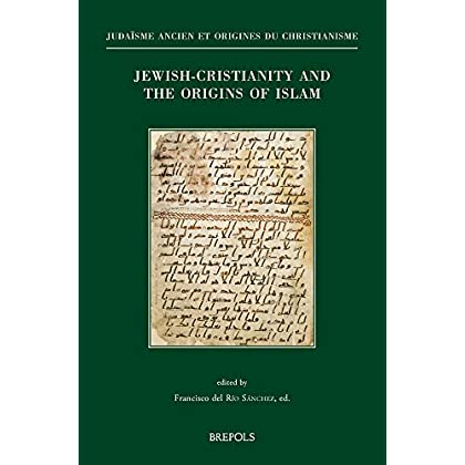 Jewish Christianity and the Origins of Islam: Papers Presented at the Colloquium Held in Washington Dc, October 29-31, 2015 (8th Asmea Conference)