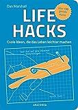 Life Hacks. Coole Ideen, die das Leben leichter machen - Über 130 geniale Hacks