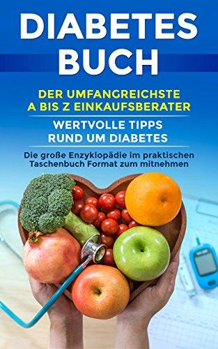 Diabetes Buch: Der umfangreichste A bis Z Einkaufsberater | Ein wegweisender Kompass von Ursachen, Gesundheit, Ernährung und Einkauf (Bücher Diabetes)