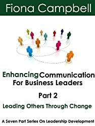 Enhancing Communication For Business Leaders Part 2 Leading Others Through Change