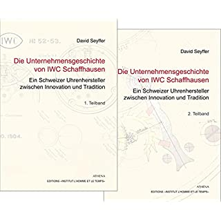 Die Unternehmensgeschichte von IWC Schaffhausen - Ein Schweizer Uhrenhersteller zwischen Innovation und Tradition 2 Bände ( 1+2 Teil)