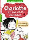 Charlotte et son chat invisible : Panique au supermarché par Jones