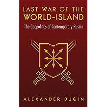 Last War of the World-Island: The Geopolitics of Contemporary Russia (English Edition)