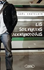 SOLITUDES ADDITIONNEES de GAEL CHATELAIN
