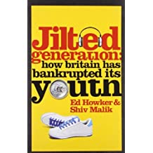 Jilted Generation: Written by Ed Howker, 2010 Edition, Publisher: Icon Books [Paperback]