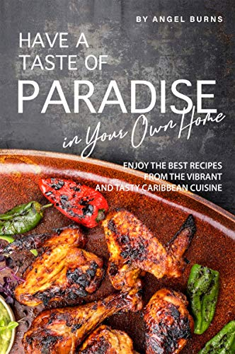 Have a Taste of Paradise in Your Own Home: Enjoy the Best Recipes from the Vibrant and Tasty Caribbean Cuisine (English Edition)
