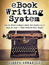 eBook Writing System: How to Write a Short eBook for Kindle in 14 Days or Less -- That Readers Will Enjoy!