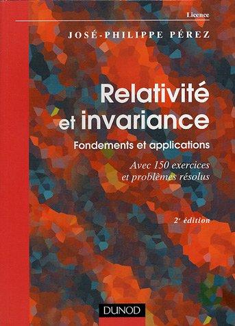 Relativit et invariance : Fondements et applications - Avec 150 exercices et problmes rsolus