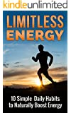 Health: Limitless Energy 10 Simple Daily Habits to Naturally Boost Energy: Health Improve Focus, Get Motivated, Lose Weight and Live a Healthier and Happier Life (English Edition)