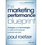 [ The Marketing Performance Blueprint: Strategies and Technologies to Build and Measure Business Success Roetzer, Paul ( Author ) ] { Hardcover } 2014