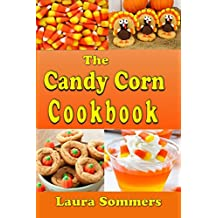 The Candy Corn Cookbook: Recipes for Halloween (Cooking for the Holidays Book 1) (English Edition)