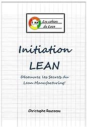 Initiation Lean : Découvrez les Secrets du Lean Manufacturing (Les cahiers du Lean t. 1)