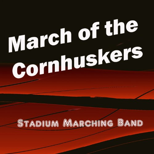 March of the Cornhuskers (University of Nebraska Cornhuskers Fight Song) (University Nebraska)