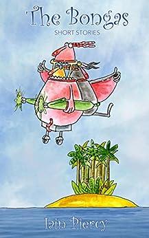 The Bongas: Short Stories by [Piercy, Iain, O'Neill, Frances, van Heek, Oscar]