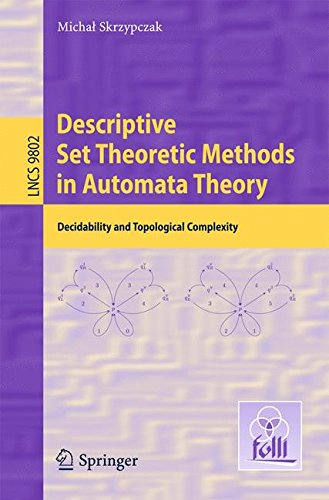 Descriptive Set Theoretic Methods in Automata Theory: Decidability and Topological Complexity (Lecture Notes in Computer Science)