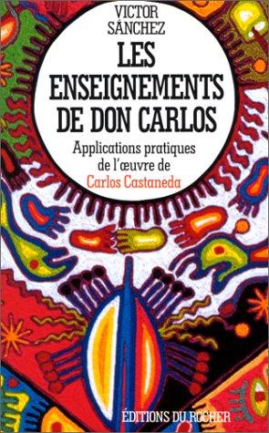 Les Enseignements de don Carlos : Applications pratiques de l'oeuvre de Castaneda