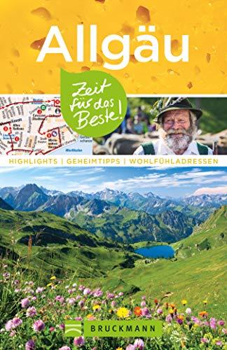 Bruckmann Reiseführer Allgäu: Zeit für das Beste: Highlights, Geheimtipps, Wohlfühladressen