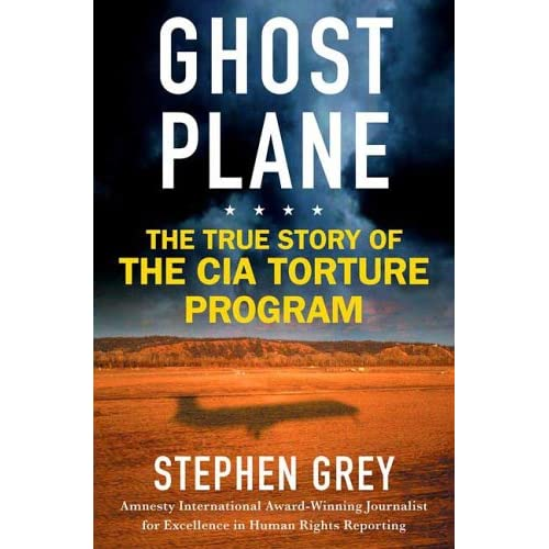 By Stephen Grey - Ghost Plane: The True Story of the CIA Torture Program