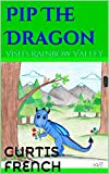 Pip The Dragon: Visits Rainbow Valley (Books For Kids) (Fantasy Friends Book 2) (English Edition)