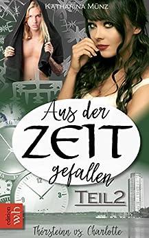 Aus der Zeit gefallen - Thórsteinn vs. Charlotte: Teil 2 (German Edition) by [Münz, Katharina]