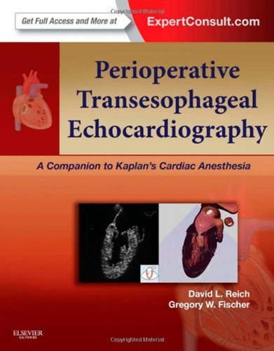 Perioperative Transesophageal Echocardiography: A Companion to Kaplan's Cardiac Anesthesia (Expert Consult: Online and Print), 1e by David L. Reich MD (2013-09-17)