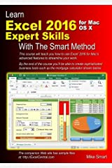 Learn Excel 2016 Expert Skills for Mac OS X with The Smart Method: Courseware Tutorial teaching Advanced Techniques Paperback
