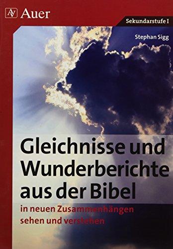 Gleichnisse und Wunderberichte aus der Bibel: in neuen Zusammenhängen sehen und verstehen (5. bis 10. Klasse)