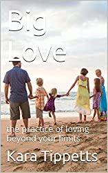 Big Love: the practice of loving beyond your limits (English Edition)